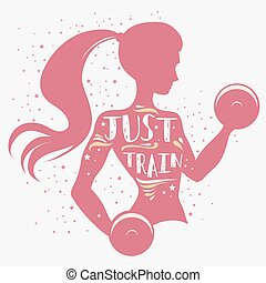 Fitness typographic poster. Just train. Girl with dumbbells. Motivational and inspirational illustration. Lettering. For logo, T-shirt design, banner, stamp, poster, bodybuilding or fitness club.