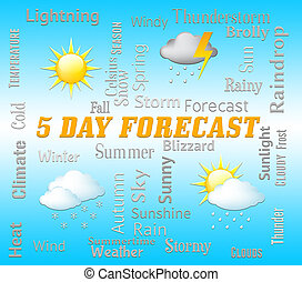 Five Day Forecast Indicating 5 Days Weather Forecasts