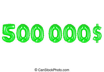 five hundred thousand dollars, green color