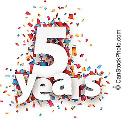 Five years paper confetti sign. - Five years paper sign over...