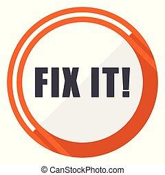Fix it flat design vector web icon. Round orange internet button isolated on white background.