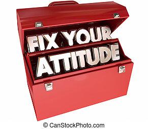 Fix Your Attitude Adjust Good Positive Outlook Toolbox 3d Words