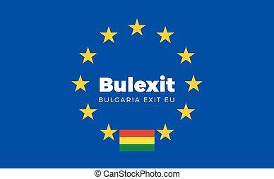 Flag of Bulgaria on European Union. Bulexit - Bulgaria Exit...
