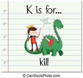 Flashcard alphabet K is for kill
