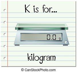 Flashcard letter K is for kilogram