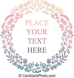 Floral frame for your text. Cute flowers, birds etc arranged in a shape of the wreath for wedding, birthday invitations.