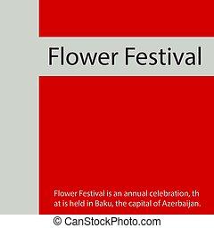 Flower Festival is an annual celebration, that is held in Baku, the capital of Azerbaijan.