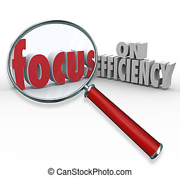 Focus on Efficiency words under magnifying glass to illustrate searching or looking for ideas on how to increase efficiencies and effectiveness in working toward a goal or mission