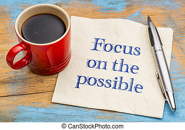 Focus on the possible - motivational handwriting on a napkin...