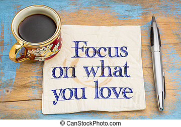 Focus on what you love