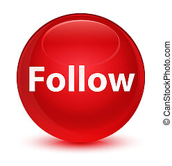 Follow glassy red round button