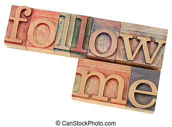 follow me in letterpress type - follow me - leadership...