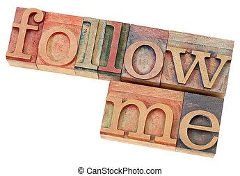 follow me in letterpress type - follow me - leadership...