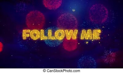 Follow Me Text on Colorful Ftirework Explosion Particles. -...