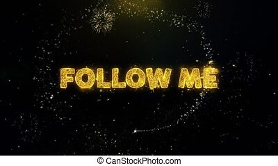 Follow Me Text on Gold Particles Fireworks Display. - Follow...
