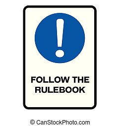 Follow the rulebook warning sign - Follow the rulebook...