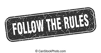 follow the rules stamp. follow the rules square grungy black sign