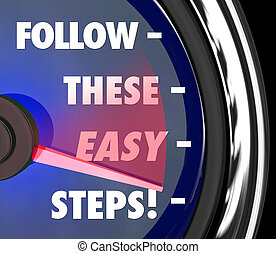 Follow These Easy Steps words on a speedometer or gauge offering tips, advice and how-to information to complete a task or perfrom a job or project