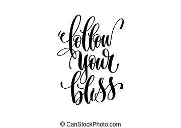 follow your bliss - hand lettering inscription positive quote