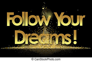 follow your dreams in golden stars background
