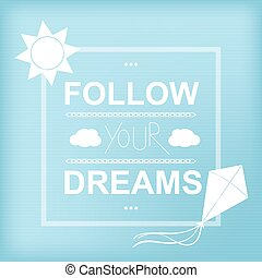 Follow your dreams, Inspirational motivational quote. Vector background