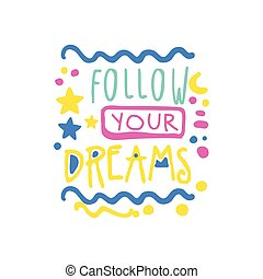 Follow your dreams positive slogan, hand written lettering motivational quote colorful vector Illustration