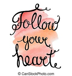 Follow your heart, ink hand lettering. Inspiration hand drawn quote. Abstract watercolor background.