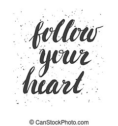 Follow your heart. Hand drawn watercolor inspiration quote