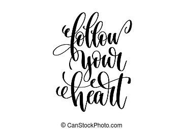 follow your heart hand written lettering positive quote