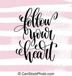 follow your heart hand written lettering positive quote...