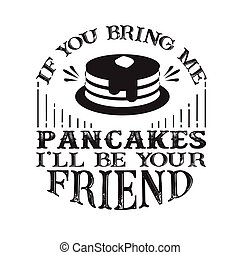Food and drink Quote good for cricut. If you bring me apple pie I ll be your friend