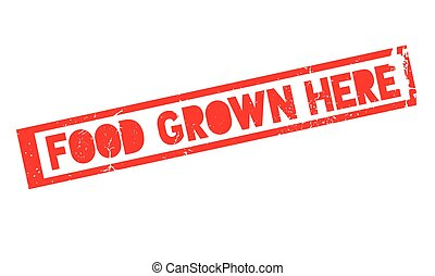 Food Grown Here rubber stamp. Grunge design with dust...