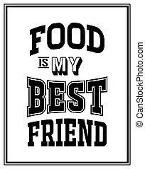 Quote Typographical Background - Food is my best friend -...