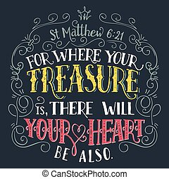 For where your treasure is, there will your heart be also, Matthew 6:21. Bible quote, hand-lettering