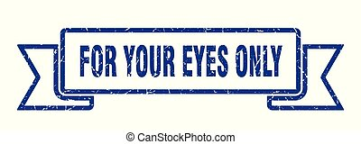 for your eyes only grunge ribbon. for your eyes only sign. ...