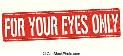 For your eyes only grunge rubber stamp on white background, vector illustration