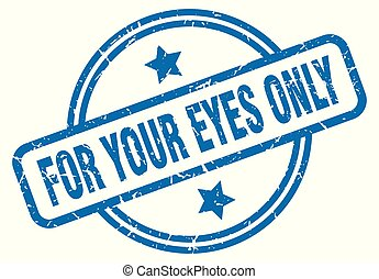 for your eyes only grunge stamp - for your eyes only round ...