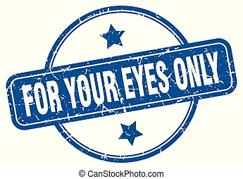 for your eyes only round grunge isolated stamp