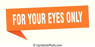 for your eyes only speech bubble. for your eyes only sign. ...