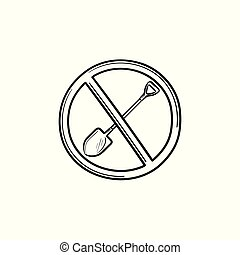 Forbidden to shovel sign hand drawn outline doodle icon.