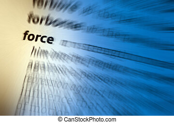 Force - 1: coercion or compulsion with the use or threat of...