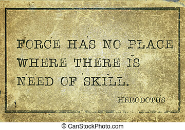 force Herodotus - Force has no place where there is need of ...
