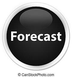 Forecast premium black round button