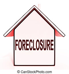 Foreclosure House Means Repossession To Recover Debt
