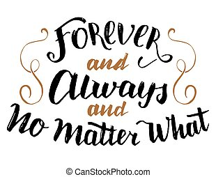Forever and always no matter what calligraphy - Forever and...