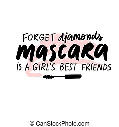 Forget diamonds, mascara is a girl's best friends. Vector Handwritten quote about makeup, eyes, lashes, cosmetic. Modern brush calligraphy. Motivation and inspiration phrase.