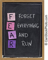 forget everything and run - FEAR acronym, shutting down or...