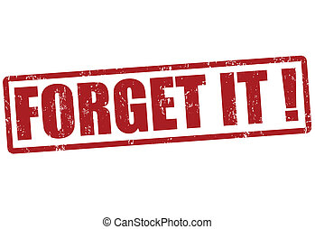 Forget it stamp - Forget it grunge rubber stamp on white, ...
