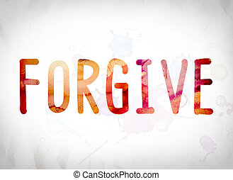 Forgive Concept Watercolor Word Art