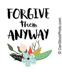 Forgive them anyway inspiring quote typography design